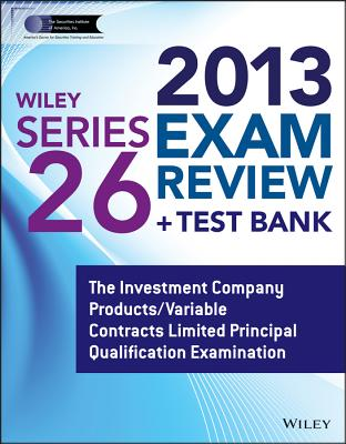 John Wiley & Sons Wiley Series 26 Exam Review 2013 + Test Bank: The Investment Company Products/Variable Contracts Limited Principal Qualification at Sears.com